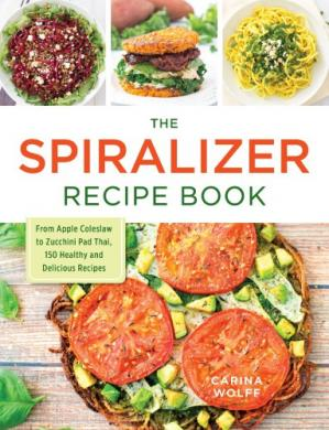 Book cover The Spiralizer Recipe Book: From Apple Coleslaw to Zucchini Pad Thai, 150 Healthy and Delicious Recipes