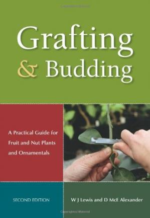 Book cover Grafting and Budding: A Practical Guide for Fruit and Nut Plants and Ornamentals (Landlinks Press)
