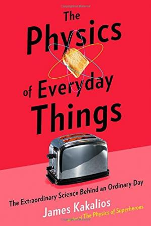 Book cover The Physics of Everyday Things: The Extraordinary Science Behind an Ordinary Day