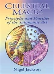 Book cover Celestial Magic: Principles And Practices of the Talismanic Art