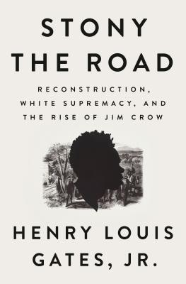 Book cover Stony the Road: Reconstruction, White Supremacy, and the Rise of Jim Crow