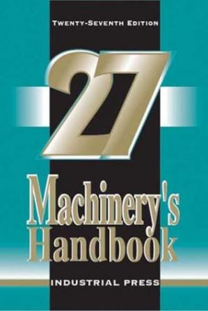 Okładka książki Machinery's handbook: a reference book for the mechanical engineer, designer, manufacturing engineer, draftsman toolmaker and machinist