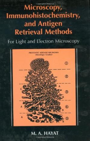 Book cover Microscopy, immunohistochemistry, and antigen retrieval methods: for light and electron microscopy