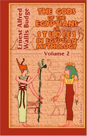 Book cover The Gods of the Egyptians or Studies in Egyptian Mythology: Volume 2