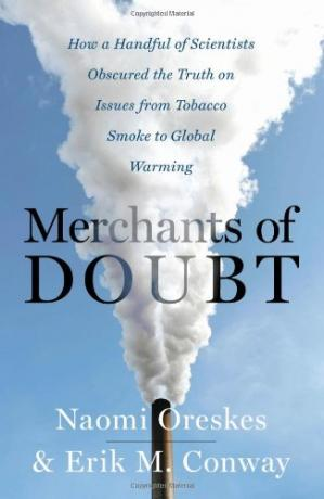 Book cover Merchants of doubt: how a handful of scientists obscured the truth on issues from tobacco smoke to global warming
