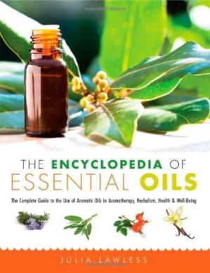 Book cover The Encyclopedia of Essential Oils: The Complete Guide to the Use of Aromatic Oils In Aromatherapy, Herbalism, Health, and Well Being