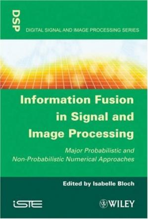 Book cover Information Fusion in Signal and Image Processing (Digital Signal and Image Processing)