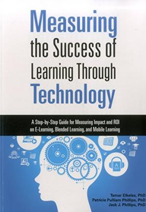 Book cover Measuring the Success of Learning Through Technology: A Guide for Measuring Impact and Calculating ROI on E-Learning, Blended Learning, and Mobile Learning