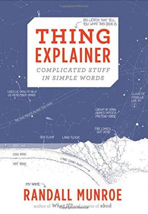 La couverture du livre Thing Explainer: Complicated Stuff in Simple Words
