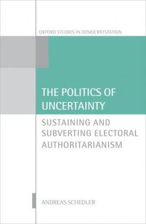 A capa do livro The Politics of Uncertainty: Sustaining and Subverting Electoral Authoritarianism