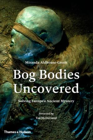 Buchdeckel Bog bodies uncovered : solving Europe's ancient mystery