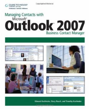 Book cover Managing Contacts with Microsoft Outlook 2007: Business Contact Manager