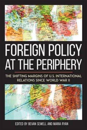 Sampul buku Foreign Policy at the Periphery: The Shifting Margins of US International Relations since World War II