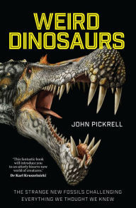 Book cover Weird Dinosaurs: The Strange New Fossils Challenging Everything We Thought We Knew