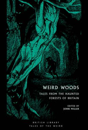 Book cover Weird Woods: Tales from the Haunted Forests of Britain (British Library Tales of the Weird Book 16)