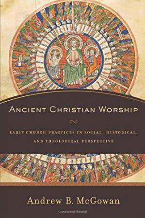 A capa do livro Ancient Christian Worship: Early Church Practices in Social, Historical, and Theological Perspective
