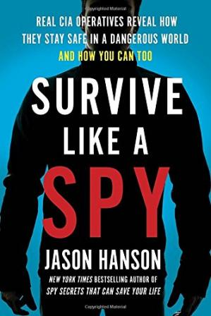 Book cover Survive Like a Spy: Real CIA Operatives Reveal How They Stay Safe in a Dangerous World and How You Can Too