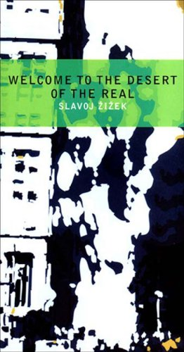 Book cover Welcome to the Desert of the Real: Five Essays on September 11 and Related Dates