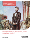 Copertina Access to History for the IB Diploma. United States Civil War: causes, course and effects 1840-77