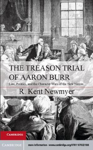 Book cover The Treason Trial of Aaron Burr: Law, Politics, and the Character Wars of the New Nation