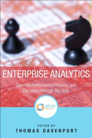 Book cover Enterprise Analytics: Optimize Performance, Process, and Decisions Through Big Data