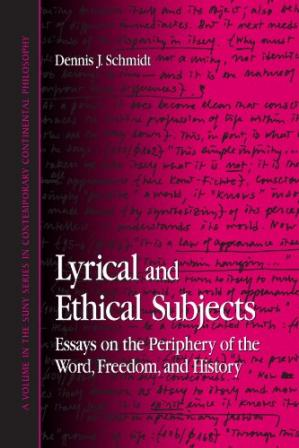 Book cover Lyrical and Ethical Subjects: Essays on the Periphery of the Word, Freedom, and History