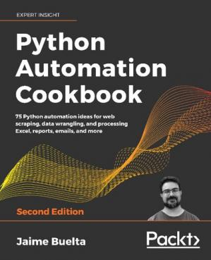 Book cover Python Automation Cookbook: 75 Python automation ideas for web scraping, data wrangling, and processing Excel, reports, emails, and more, 2nd Edition