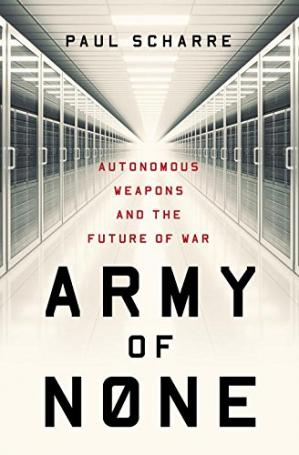 Book cover Army of None: Autonomous Weapons and the Future of War