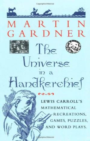 Book cover The universe in a handkerchief: Lewis Carroll's mathematical recreations, games, puzzles, and word plays