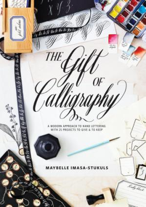 Buchdeckel The Gift of Calligraphy: A Modern Approach to Hand Lettering with 25 Projects to Give and to Keep