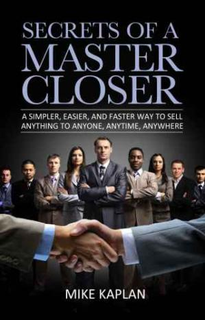 Book cover Secrets of a Master Closer: A Simpler, Easier, and Faster Way to Sell Anything to Anyone, Anytime, Anywhere