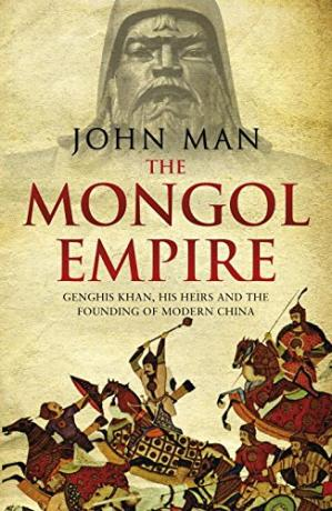 Book cover The Mongol Empire: Genghis Khan, His Heirs and the Founding of Modern China