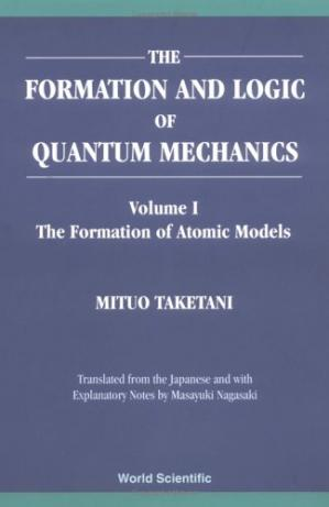 Book cover Formation and Logic of Quantum Mechanics 3 Volume Set (Vol. I: The Formation of Atomic Models, Vol. II: The Way to Quantum Mechanics, Vol. III: The Establishment and Logic of Quantum Mechanics)