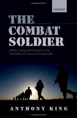 Book cover The Combat Soldier: Infantry Tactics and Cohesion in the Twentieth and Twenty-First Centuries