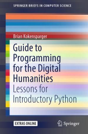 Book cover Guide to Programming for the Digital Humanities: Lessons for Introductory Python