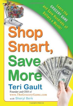 წიგნის ყდა Shop Smart, Save More: Learn The Grocery Game and Save Hundreds of Dollars a Month