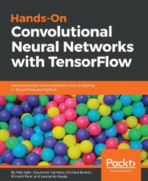 Book cover Hands-On Convolutional Neural Networks with TensorFlow: Solve computer vision problems with modeling in TensorFlow and Python