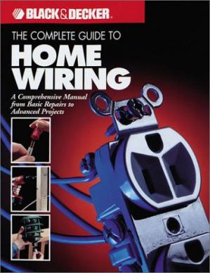 Okładka książki The Complete Guide to Home Wiring: A Comprehensive Manual, from Basic Repairs to Advanced Projects (Black & Decker Home Improvement Library; U.S. Edition)