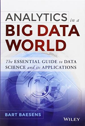 Book cover Analytics in a Big Data World: The Essential Guide to Data Science and its Applications