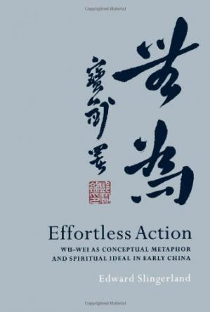 Book cover Effortless Action: Wu-wei As Conceptual Metaphor and Spiritual Ideal in Early China