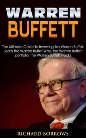 पुस्तक कवर Warren Buffett: The Ultimate Guide To Investing like Warren Buffet. Learn the Warren Buffet Way, the Warren Buffett Portfolio and the Warren Buffett Stocks