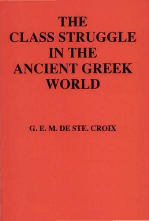 Εξώφυλλο βιβλίου The Class Struggle in the Ancient Greek World. From the Archaic Age to the Arab Conquests