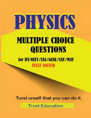 Book cover PHYSICS MCQS FOR IIT JEE NEET IAS SAT MAT Multiple Choice Questions Answers Fully Solved IITJEE main advanced Trust Education