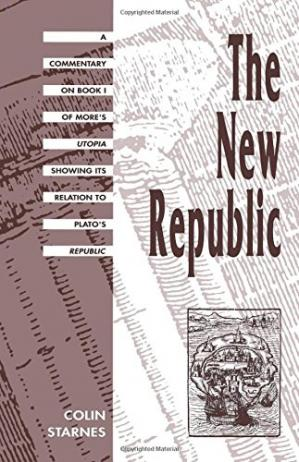 Book cover The New Republic: A Commentary on Book I of More's Utopia Showing Its Relation to Plato's Republic