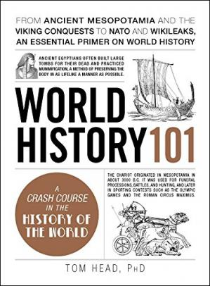 Book cover World History 101: From ancient Mesopotamia and the Viking conquests to NATO and WikiLeaks, an essential primer on world history