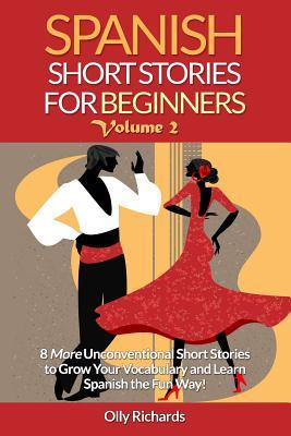 Book cover Spanish Short Stories for Beginners. 8 More Unconventional Short Stories to Grow Your Vocabulary and Learn Spanish the Fun Way!