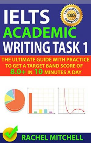 Обложка книги IELTS Academic Writing Task 1: The Ultimate Guide with Practice to Get a Target Band Score of 8.0+ In 10 Minutes a Day