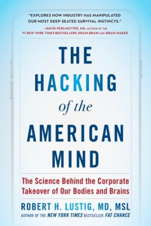 Book cover The Hacking of the American Mind: The Science Behind the Corporate Takeover of Our Bodies and Brains