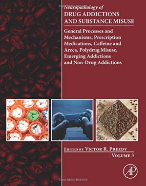 Book cover Neuropathology of Drug Addictions and Substance Misuse. Volume 3: General Processes and Mechanisms, Prescription Medications, Caffeine and Areca, Polydrug Misuse, Emerging Addictions and Non-Drug Addictions
