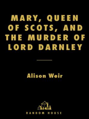 Okładka książki Mary, Queen of Scots, and the Murder of Lord Darnley